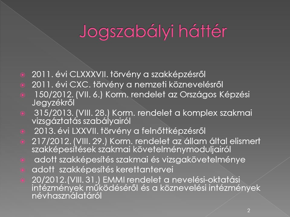 Jogszabályi háttér 2011. évi CLXXXVII. törvény a szakképzésről