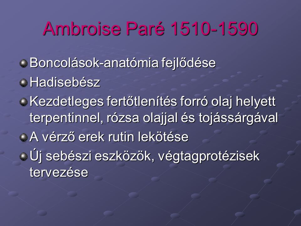 Ambroise Paré 1510-1590 Boncolások-anatómia fejlődése Hadisebész