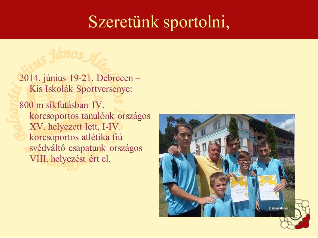 Szeretünk sportolni, 2014. június 19-21. Debrecen – Kis Iskolák Sportversenye: