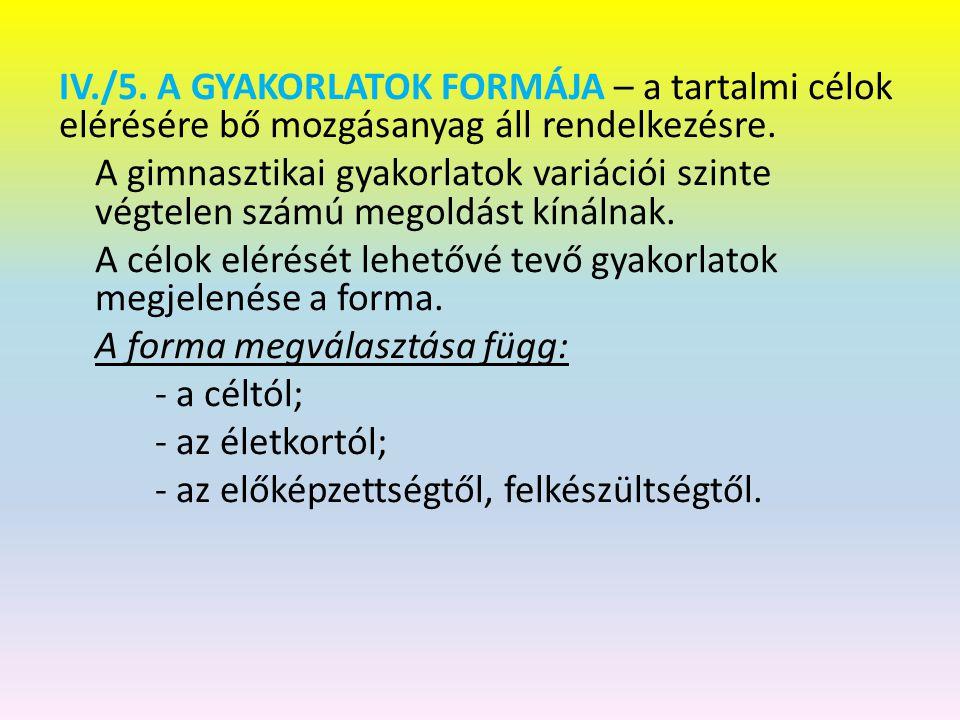 IV./5. A GYAKORLATOK FORMÁJA – a tartalmi célok elérésére bő mozgásanyag áll rendelkezésre.