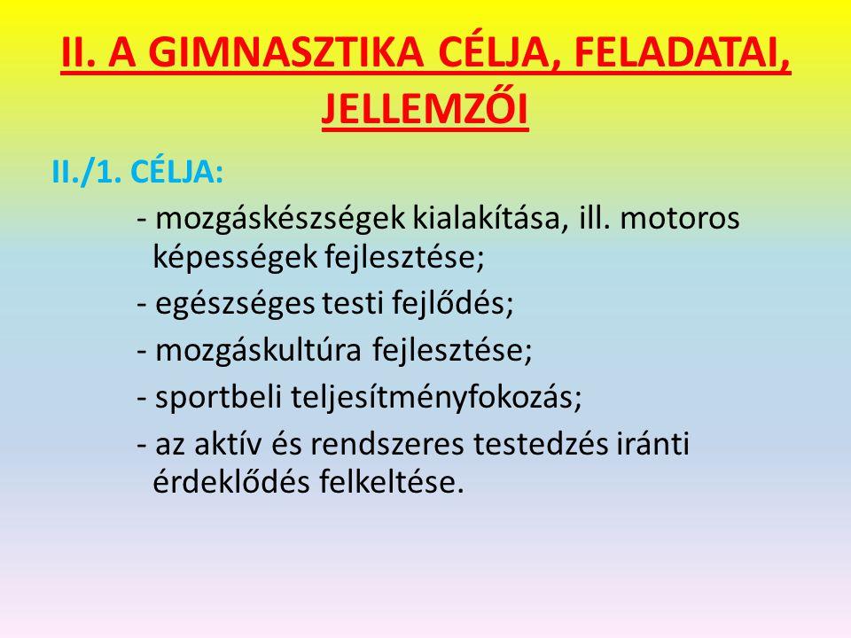 II. A GIMNASZTIKA CÉLJA, FELADATAI, JELLEMZŐI