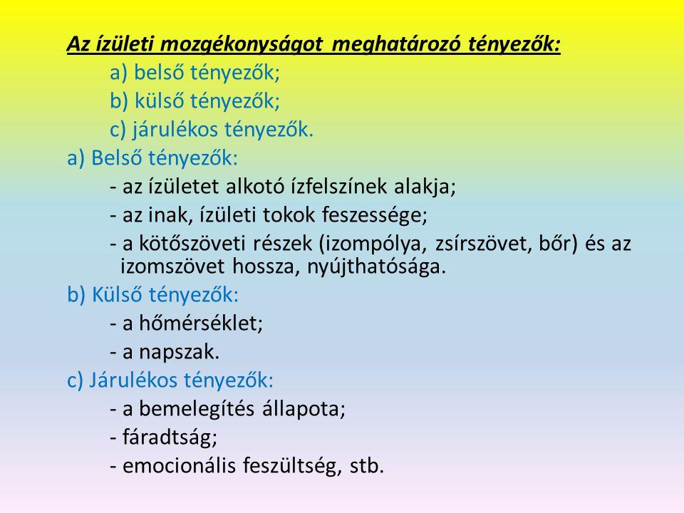 Az ízületi mozgékonyságot meghatározó tényezők: a) belső tényezők; b) külső tényezők; c) járulékos tényezők.