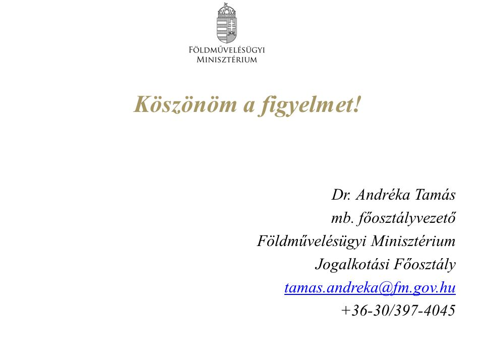 Köszönöm a figyelmet! Dr. Andréka Tamás mb. főosztályvezető