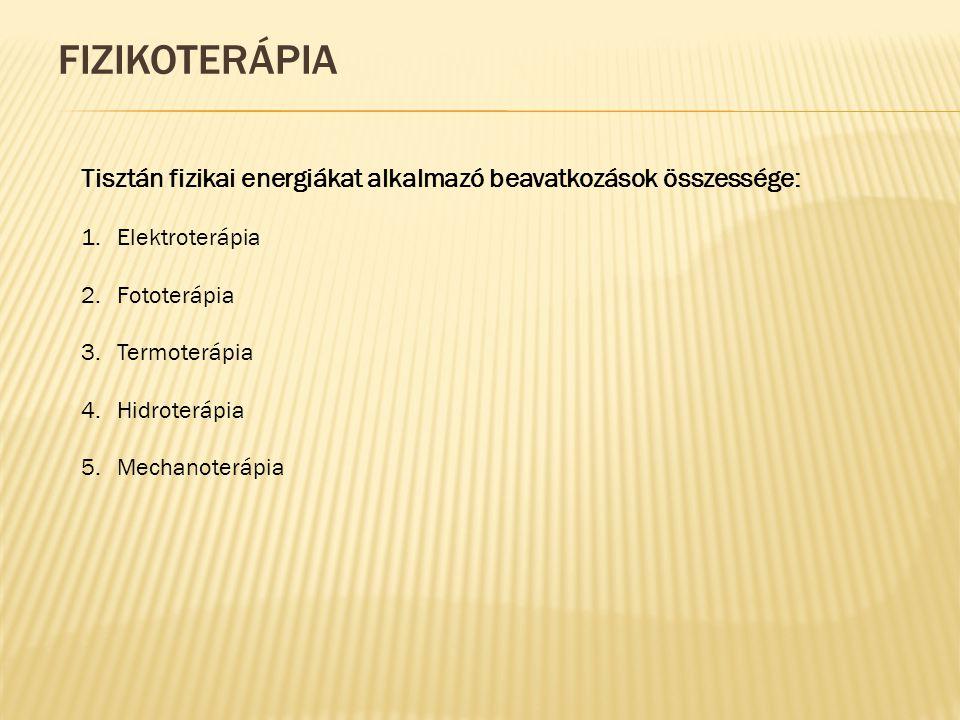 Fizikoterápia Tisztán fizikai energiákat alkalmazó beavatkozások összessége: Elektroterápia. Fototerápia.