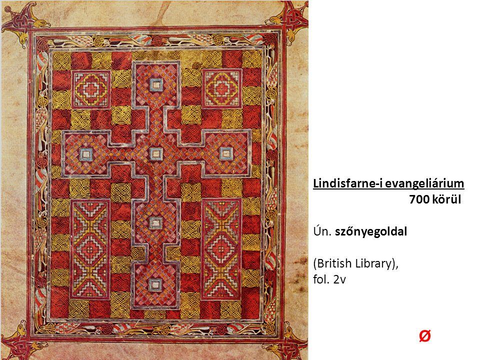 Ø Lindisfarne-i evangeliárium 700 körül Ún. szőnyegoldal
