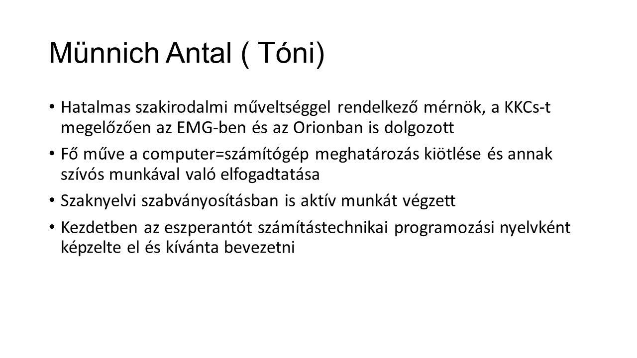 Münnich Antal ( Tóni) Hatalmas szakirodalmi műveltséggel rendelkező mérnök, a KKCs-t megelőzően az EMG-ben és az Orionban is dolgozott.