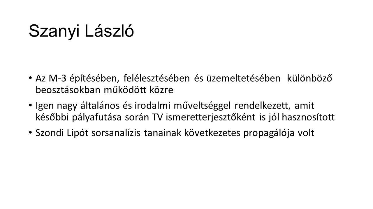 Szanyi László Az M-3 építésében, felélesztésében és üzemeltetésében különböző beosztásokban működött közre.