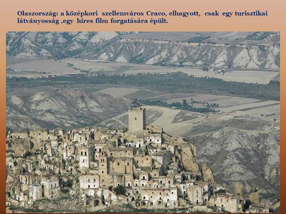 Olaszország: a középkori szellemváros Craco, elhagyott, csak egy turisztikai látványosság ,egy híres film forgatására épült.