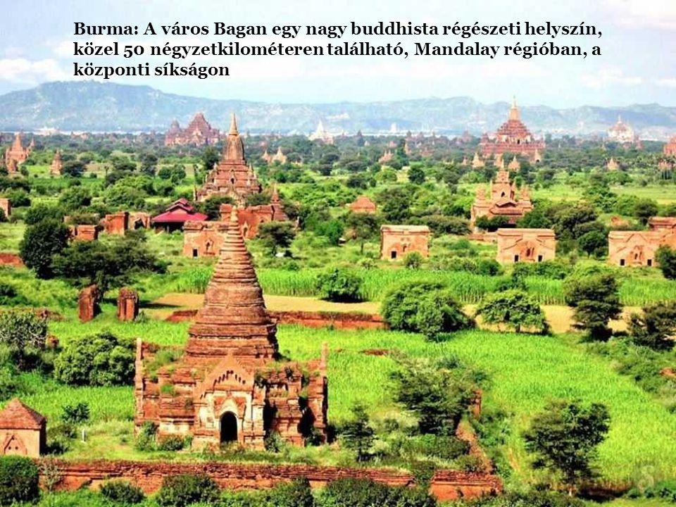 Burma: A város Bagan egy nagy buddhista régészeti helyszín, közel 50 négyzetkilométeren található, Mandalay régióban, a központi síkságon