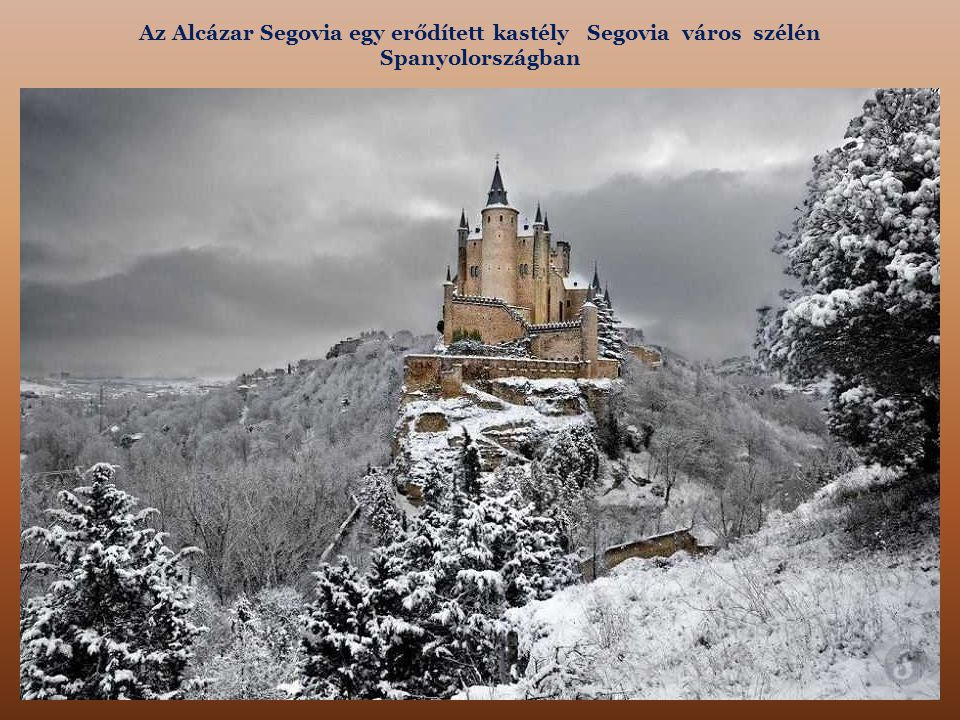 Az Alcázar Segovia egy erődített kastély Segovia város szélén Spanyolországban