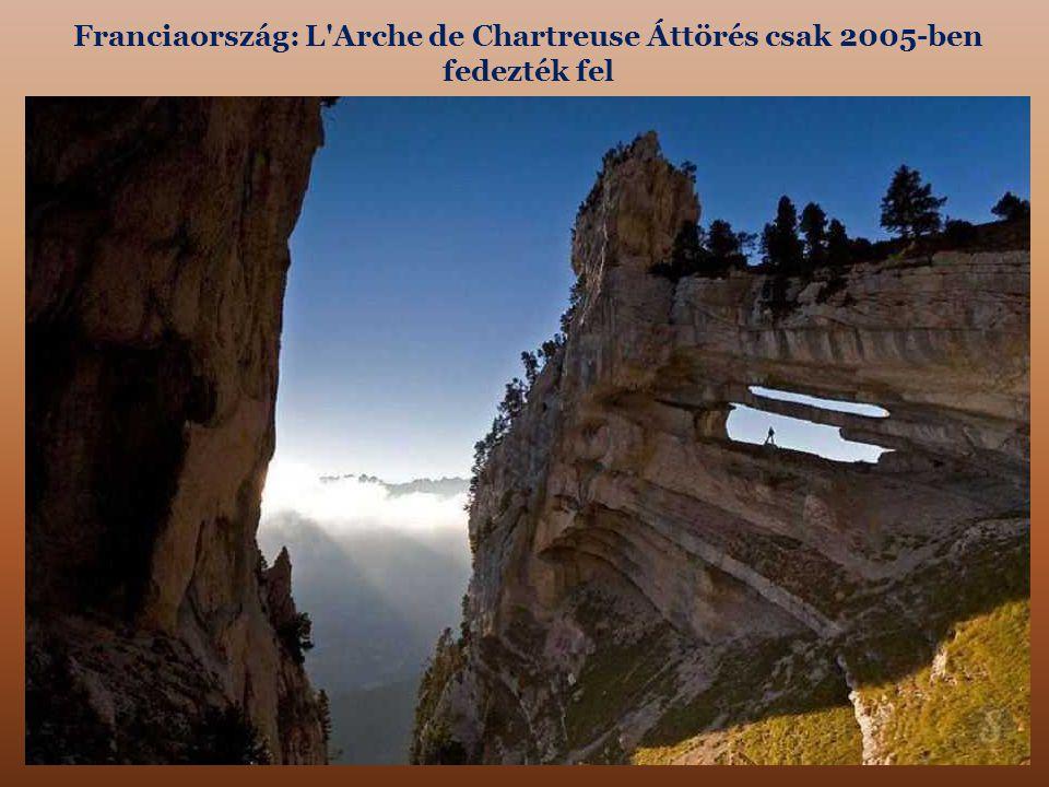 Franciaország: L Arche de Chartreuse Áttörés csak 2005-ben fedezték fel