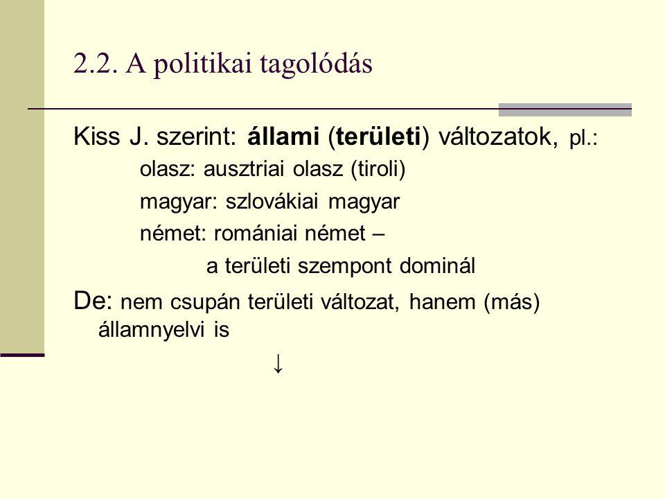 2.2. A politikai tagolódás Kiss J. szerint: állami (területi) változatok, pl.: olasz: ausztriai olasz (tiroli)