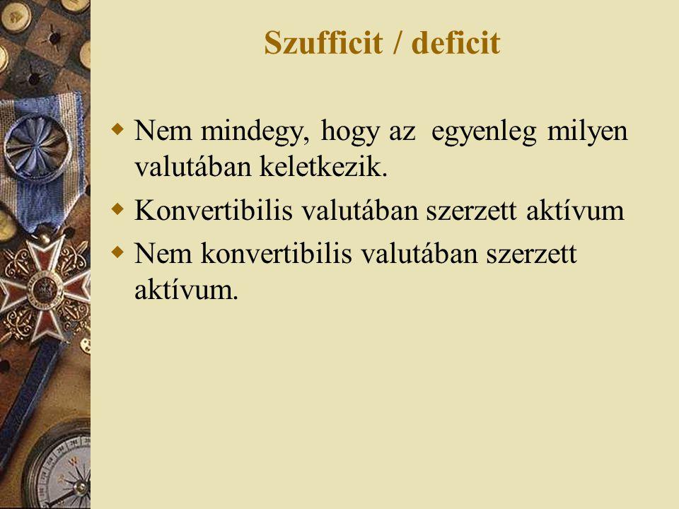 Szufficit / deficit Nem mindegy, hogy az egyenleg milyen valutában keletkezik. Konvertibilis valutában szerzett aktívum.