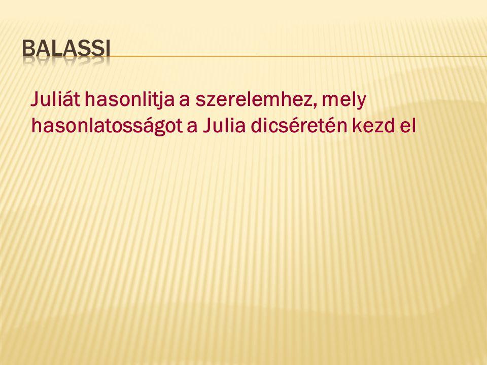Balassi Juliát hasonlitja a szerelemhez, mely hasonlatosságot a Julia dicséretén kezd el