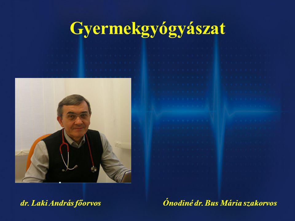 Gyermekgyógyászat dr. Laki András főorvos Ónodiné dr. Bus Mária szakorvos