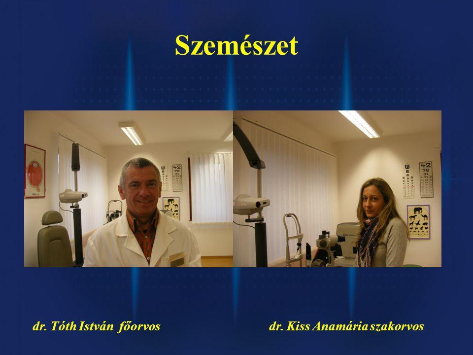 Szemészet dr. Tóth István főorvos dr. Kiss Anamária szakorvos