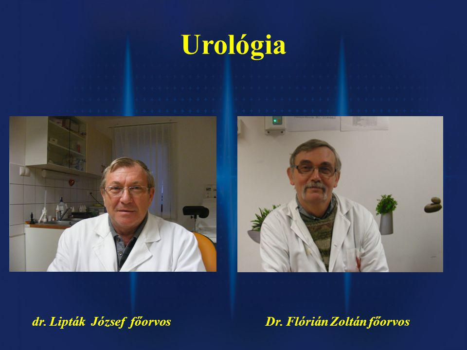 Urológia dr. Lipták József főorvos Dr. Flórián Zoltán főorvos