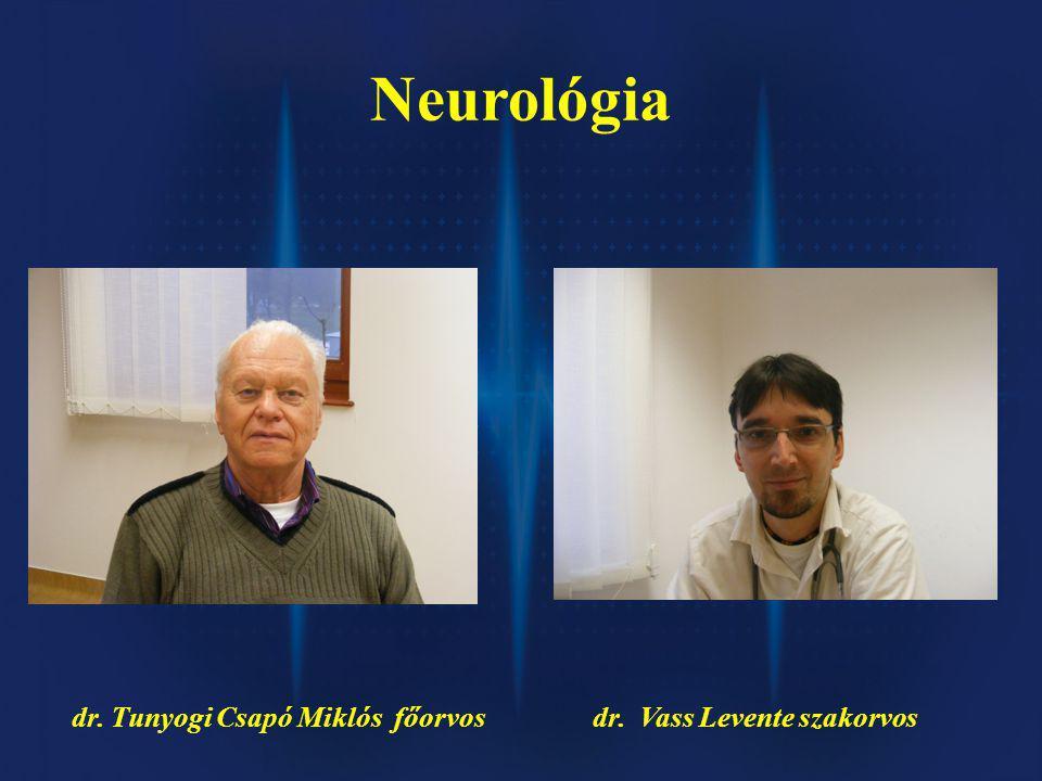 Neurológia dr. Tunyogi Csapó Miklós főorvos dr. Vass Levente szakorvos
