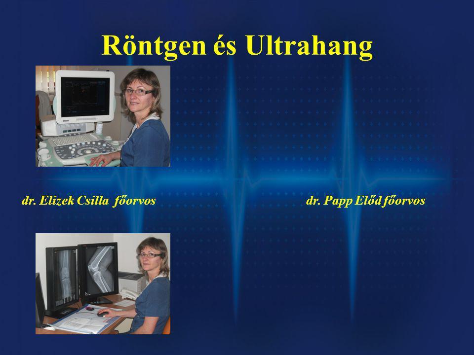 Röntgen és Ultrahang dr. Elizek Csilla főorvos dr. Papp Előd főorvos