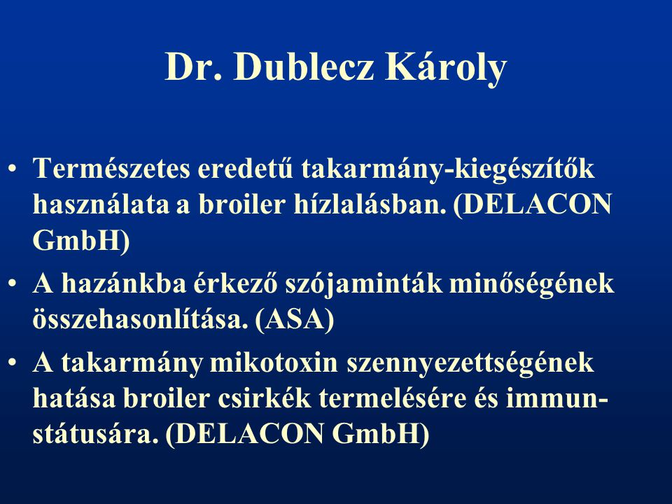Dr. Dublecz Károly Természetes eredetű takarmány-kiegészítők használata a broiler hízlalásban. (DELACON GmbH)