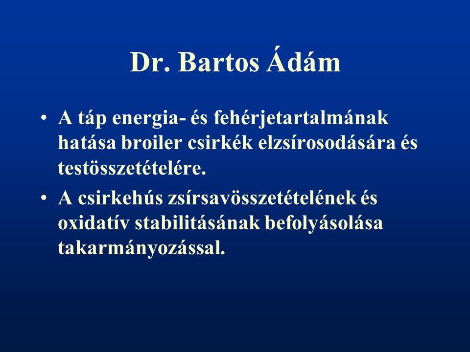Dr. Bartos Ádám A táp energia- és fehérjetartalmának hatása broiler csirkék elzsírosodására és testösszetételére.