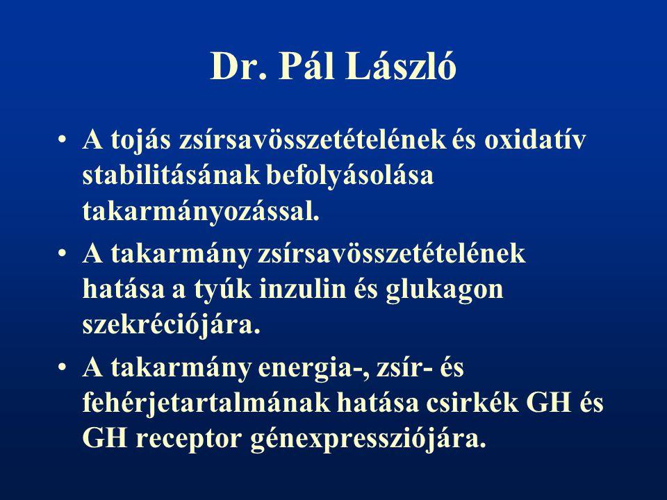 Dr. Pál László A tojás zsírsavösszetételének és oxidatív stabilitásának befolyásolása takarmányozással.