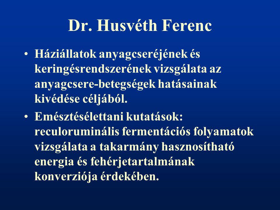 Dr. Husvéth Ferenc Háziállatok anyagcseréjének és keringésrendszerének vizsgálata az anyagcsere-betegségek hatásainak kivédése céljából.