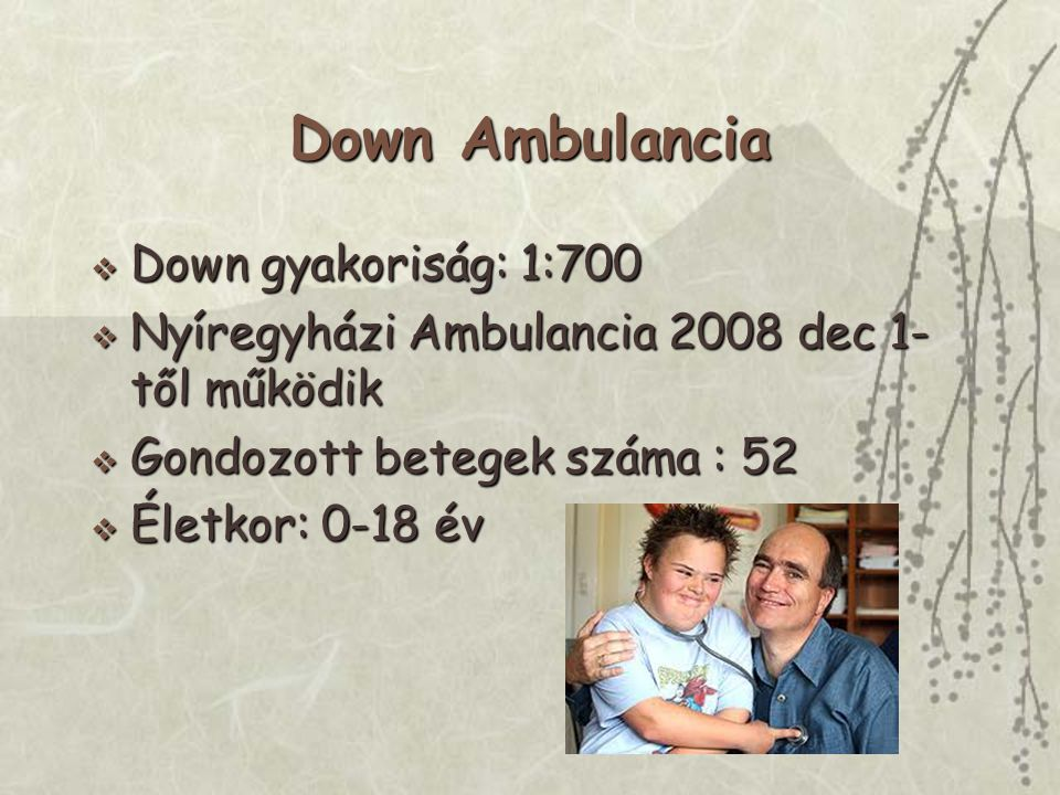 Down Ambulancia Down gyakoriság: 1:700