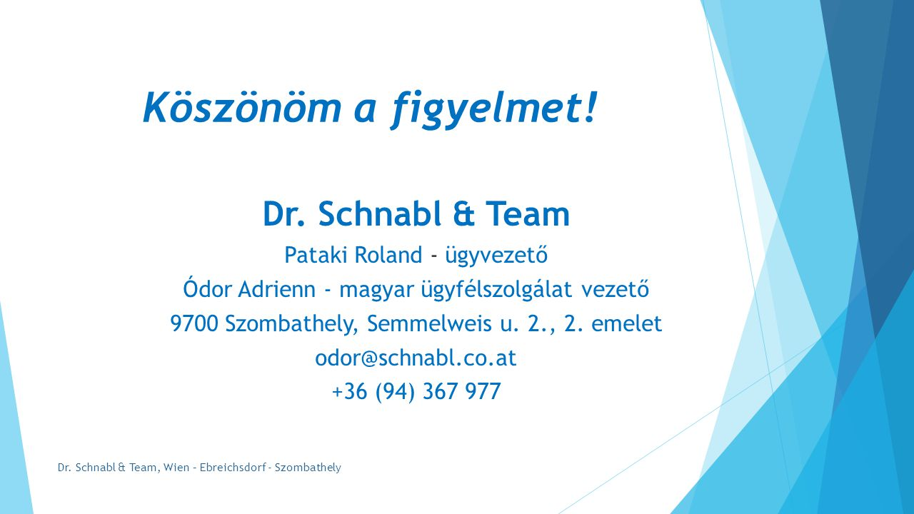 Köszönöm a figyelmet! Dr. Schnabl & Team Pataki Roland - ügyvezető