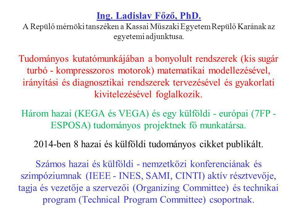 Ing. Ladislav Főző, PhD. A Repülő mérnöki tanszéken a Kassai Műszaki Egyetem Repülő Karának az egyetemi adjunktusa.