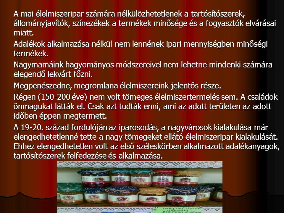 A mai élelmiszeripar számára nélkülözhetetlenek a tartósítószerek, állományjavítók, színezékek a termékek minősége és a fogyasztók elvárásai miatt.