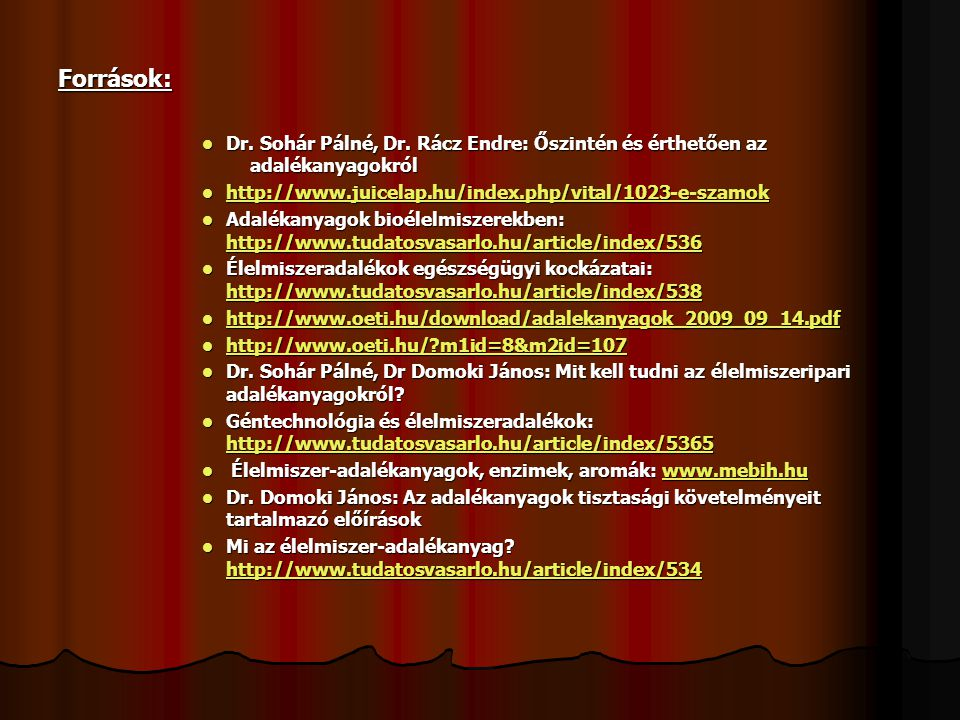 Források: Dr. Sohár Pálné, Dr. Rácz Endre: Őszintén és érthetően az adalékanyagokról. http://www.juicelap.hu/index.php/vital/1023-e-szamok.