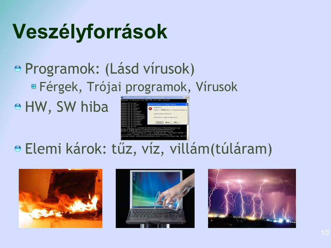 Veszélyforrások Programok: (Lásd vírusok) HW, SW hiba