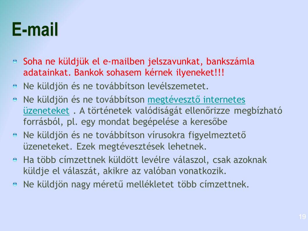 E-mail Soha ne küldjük el e-mailben jelszavunkat, bankszámla adatainkat. Bankok sohasem kérnek ilyeneket!!!