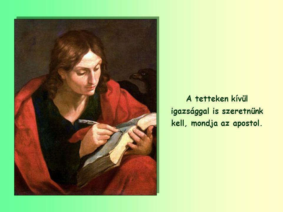 A tetteken kívül igazsággal is szeretnünk kell, mondja az apostol.