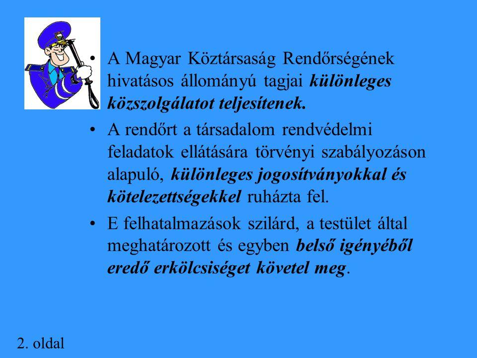 A Magyar Köztársaság Rendőrségének hivatásos állományú tagjai különleges közszolgálatot teljesítenek.