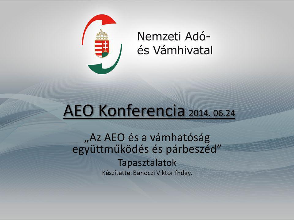 """AEO Konferencia 2014. 06.24 """"Az AEO és a vámhatóság együttműködés és párbeszéd Tapasztalatok."""