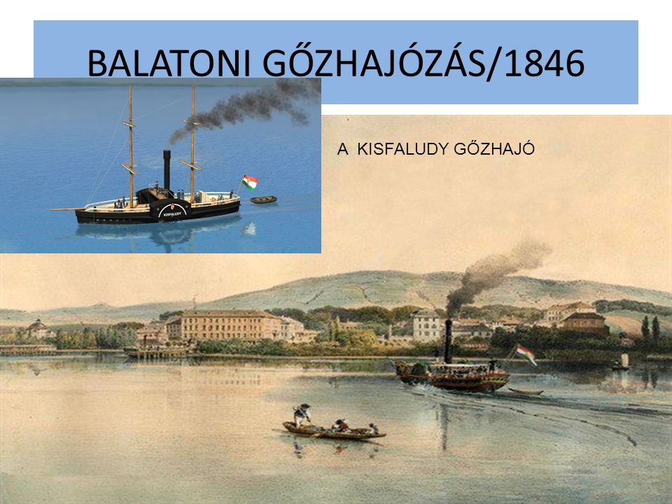 BALATONI GŐZHAJÓZÁS/1846 A KISFALUDY GŐZHAJÓ
