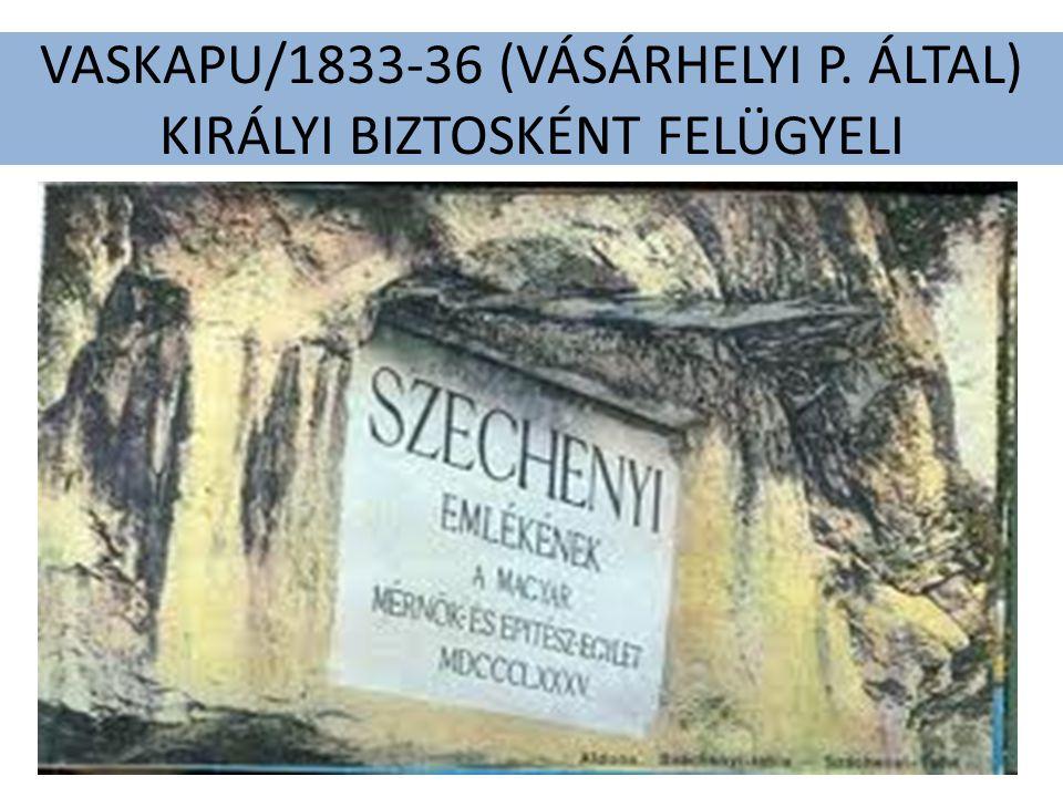 VASKAPU/1833-36 (VÁSÁRHELYI P. ÁLTAL) KIRÁLYI BIZTOSKÉNT FELÜGYELI