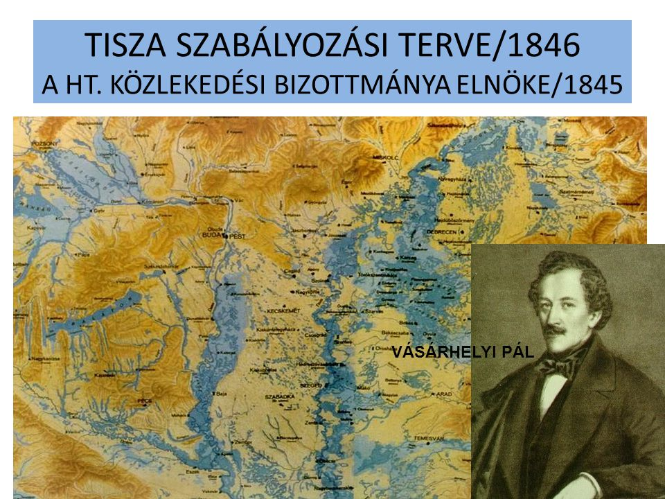 TISZA SZABÁLYOZÁSI TERVE/1846 A HT. KÖZLEKEDÉSI BIZOTTMÁNYA ELNÖKE/1845