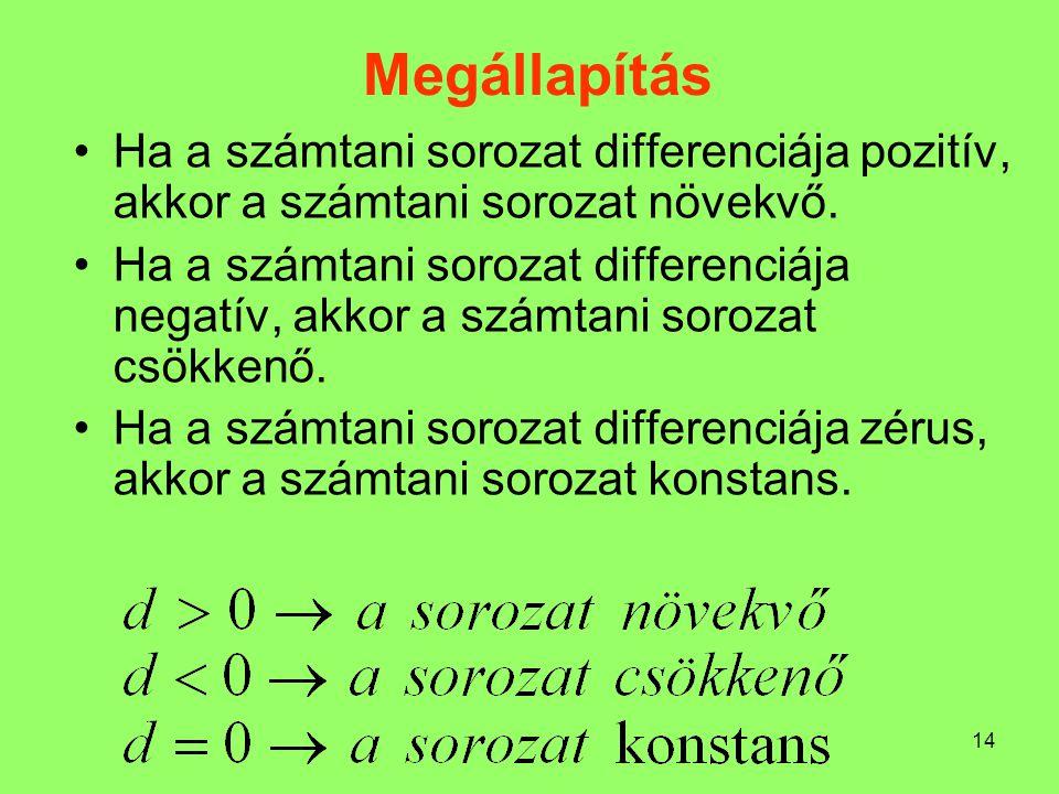 Megállapítás Ha a számtani sorozat differenciája pozitív, akkor a számtani sorozat növekvő.