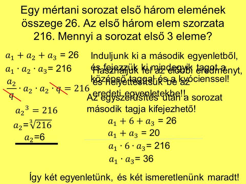 Egy mértani sorozat első három elemének összege 26