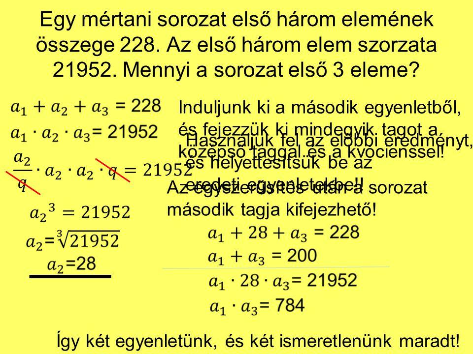 Egy mértani sorozat első három elemének összege 228