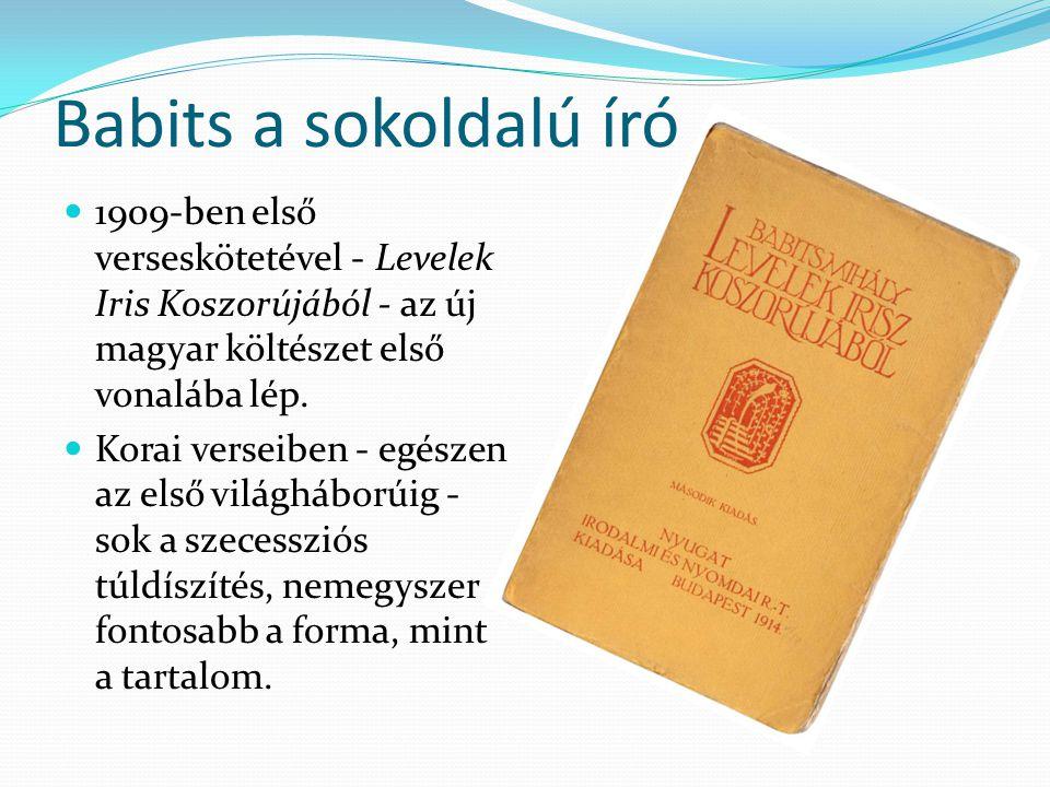 Babits a sokoldalú író 1909-ben első verseskötetével - Levelek Iris Koszorújából - az új magyar költészet első vonalába lép.