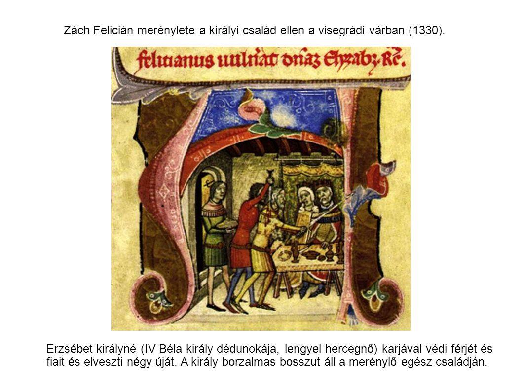 Zách Felicián merénylete a királyi család ellen a visegrádi várban (1330).