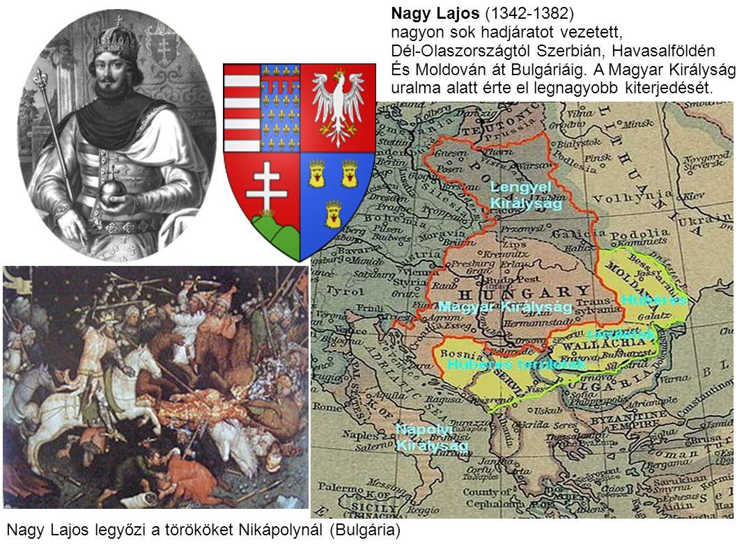 Nagy Lajos (1342-1382) nagyon sok hadjáratot vezetett, Dél-Olaszországtól Szerbián, Havasalföldén.
