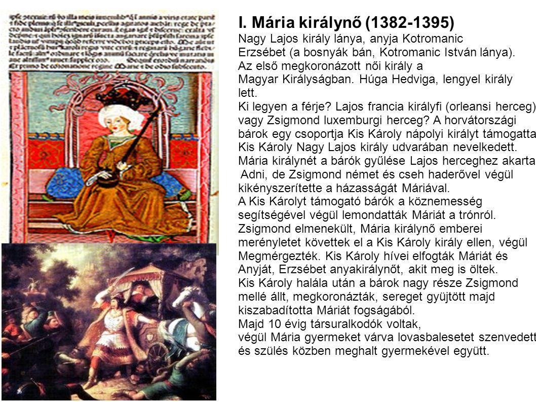 I. Mária királynő (1382-1395) Nagy Lajos király lánya, anyja Kotromanic. Erzsébet (a bosnyák bán, Kotromanic István lánya).