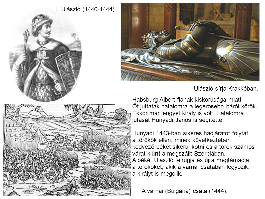 I. Ulászló (1440-1444) Ulászló sírja Krakkóban. Habsburg Albert fiának kiskorúsága miatt. Őt juttaták hatalomra a legerősebb bárói körök.
