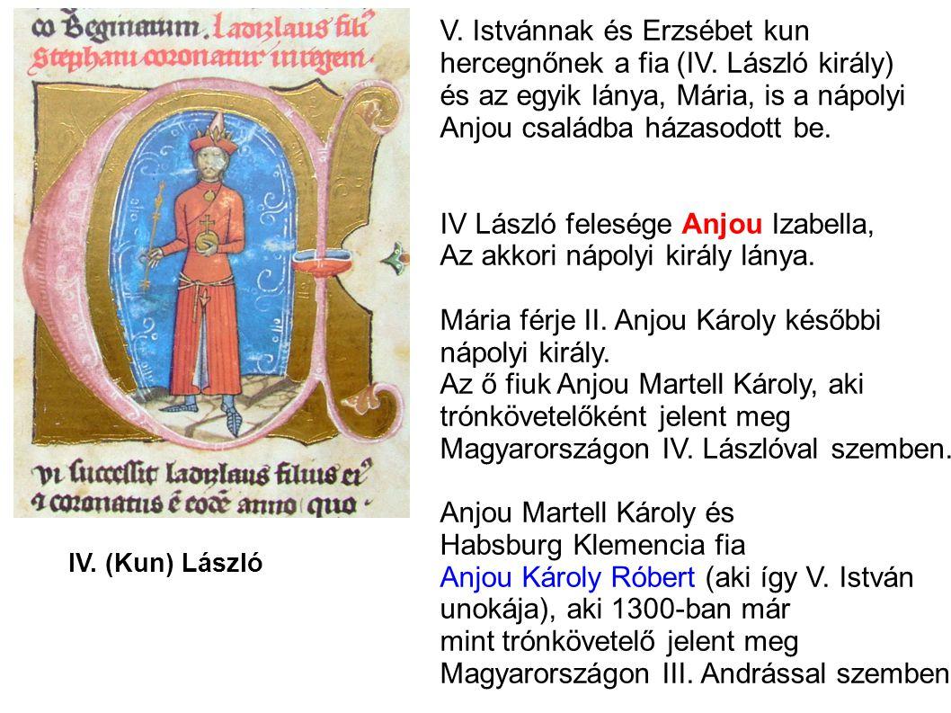 V. Istvánnak és Erzsébet kun hercegnőnek a fia (IV. László király)