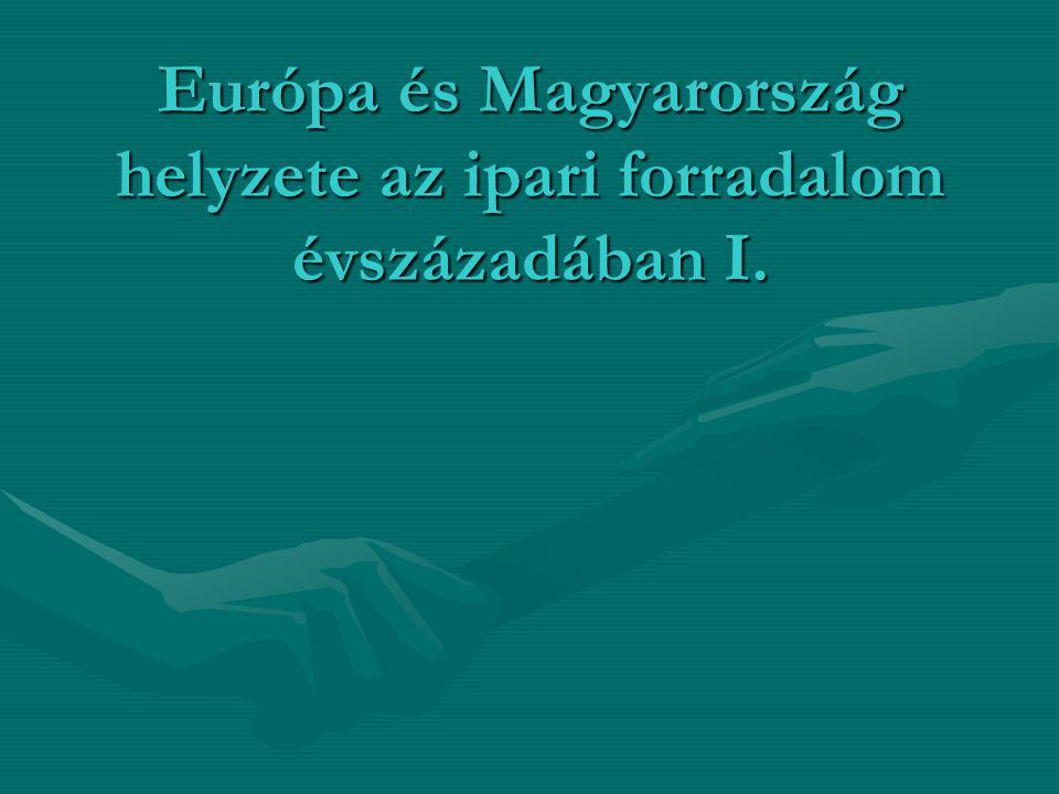 Európa és Magyarország helyzete az ipari forradalom évszázadában I.